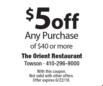 $5 off Any Purchase of $40 or more. With this coupon. Not valid with other offers. Offer expires 6/22/18.