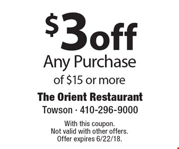 $3 off Any Purchase of $15 or more. With this coupon. Not valid with other offers. Offer expires 6/22/18.