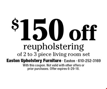 $150 off reupholstering of 2 to 3 piece living room set. With this coupon. Not valid with other offers or prior purchases. Offer expires 6-29-18.