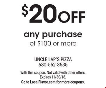 $20 OFF any purchase of $100 or more. With this coupon. Not valid with other offers. Expires 11/30/18. Go to LocalFlavor.com for more coupons.