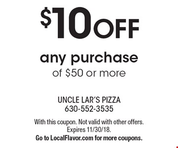$10 OFF any purchase of $50 or more. With this coupon. Not valid with other offers. Expires 11/30/18. Go to LocalFlavor.com for more coupons.