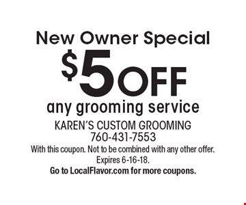 New Owner Special. $5 OFF any grooming service. With this coupon. Not to be combined with any other offer. Expires 6-16-18. Go to LocalFlavor.com for more coupons.