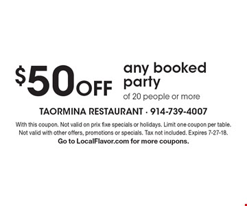 $50 Off any booked party of 20 people or more. With this coupon. Not valid on prix fixe specials or holidays. Limit one coupon per table. Not valid with other offers, promotions or specials. Tax not included. Expires 7-27-18.Go to LocalFlavor.com for more coupons.