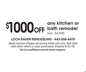 $1000 Off any kitchen or bath remodel. Min. $6,995. Must mention Clipper ad during initial visit only. Not valid with other offers or prior purchases. Expires 6-22-18. Go to LocalFlavor.com for more coupons.