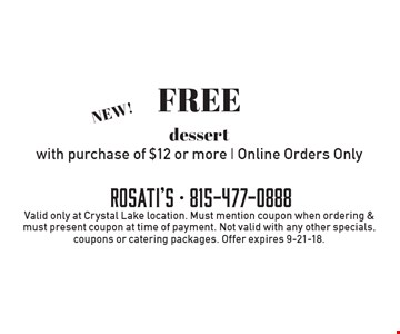 Free dessert with purchase of $12 or more | Online Orders Only. Valid only at Crystal Lake location. Must mention coupon when ordering & must present coupon at time of payment. Not valid with any other specials, coupons or catering packages. Offer expires 9-21-18.