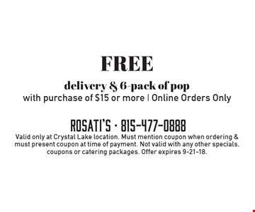 Free delivery & 6-pack of pop with purchase of $15 or more | Online Orders Only. Valid only at Crystal Lake location. Must mention coupon when ordering & must present coupon at time of payment. Not valid with any other specials, coupons or catering packages. Offer expires 9-21-18.