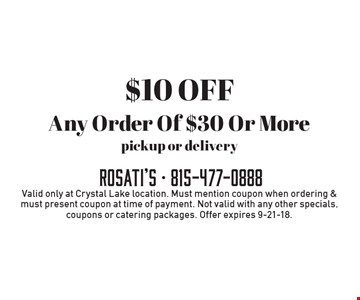 $10 off any order of $30 or more. Pickup or delivery. Valid only at Crystal Lake location. Must mention coupon when ordering & must present coupon at time of payment. Not valid with any other specials, coupons or catering packages. Offer expires 9-21-18.