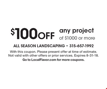 $100 off any project of $1000 or more. With this coupon. Please present offer at time of estimate. Not valid with other offers or prior services. Expires 8-31-18. Go to LocalFlavor.com for more coupons.