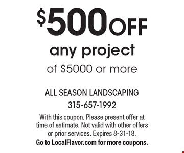 $500 off any project of $5000 or more. With this coupon. Please present offer at time of estimate. Not valid with other offers or prior services. Expires 8-31-18. Go to LocalFlavor.com for more coupons.