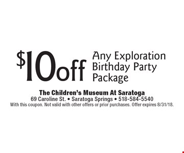 $10 off Any Exploration Birthday Party Package. With this coupon. Not valid with other offers or prior purchases. Offer expires 8/31/18.