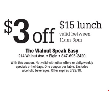 $3 off $15 lunch, valid between 11am-3pm. With this coupon. Not valid with other offers or daily/weekly specials or holidays. One coupon per table. Excludes alcoholic beverages. Offer expires 6/29/18.