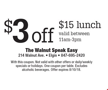 $3 off $15 lunch. Valid between 11am-3pm. With this coupon. Not valid with other offers or daily/weekly specials or holidays. One coupon per table. Excludes alcoholic beverages. Offer expires 8/10/18.