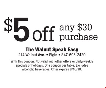 $5 off any $30 purchase. With this coupon. Not valid with other offers or daily/weekly specials or holidays. One coupon per table. Excludes alcoholic beverages. Offer expires 8/10/18.