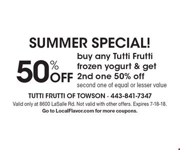 SUMMER Special! 50% Off buy any Tutti Frutti frozen yogurt & get 2nd one 50% off second one of equal or lesser value. Valid only at 8600 LaSalle Rd. Not valid with other offers. Expires 7-18-18. Go to LocalFlavor.com for more coupons.