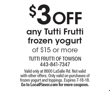$3 OFF any Tutti Frutti frozen yogurt of $15 or more. Valid only at 8600 LaSalle Rd. Not valid with other offers. Only valid on purchases of frozen yogurt and toppings. Expires 7-18-18. Go to LocalFlavor.com for more coupons.