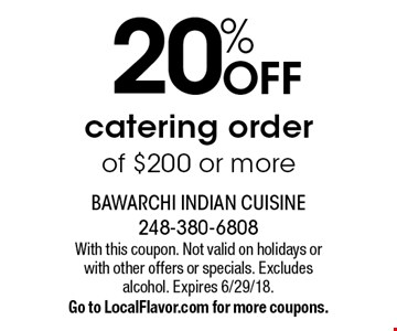 20% OFF catering order of $200 or more. With this coupon. Not valid on holidays or with other offers or specials. Excludes alcohol. Expires 6/29/18. Go to LocalFlavor.com for more coupons.