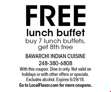 FREE lunch buffet. Buy 7 lunch buffets, get 8th free. With this coupon. Dine in only. Not valid on holidays or with other offers or specials. Excludes alcohol. Expires 6/29/18. Go to LocalFlavor.com for more coupons.