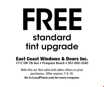 Free standard tint upgrade. With this ad. Not valid with other offers or prior purchases. Offer expires 7-6-18.Go to LocalFlavor.com for more coupons.