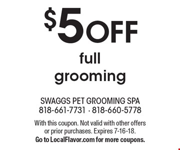 $5 OFF full grooming. With this coupon. Not valid with other offers or prior purchases. Expires 7-16-18.Go to LocalFlavor.com for more coupons.