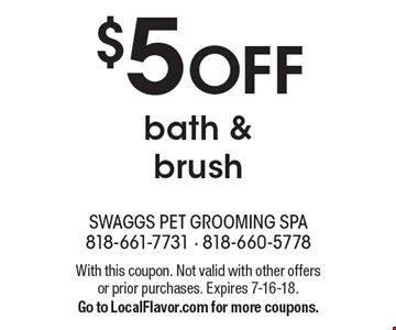 $5 OFF bath & brush. With this coupon. Not valid with other offers or prior purchases. Expires 7-16-18.Go to LocalFlavor.com for more coupons.