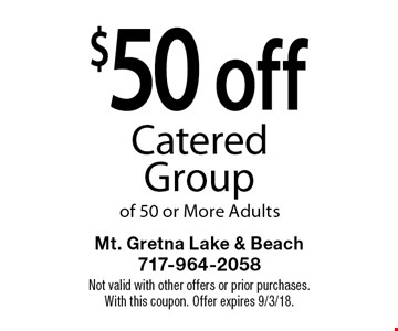 $50 off Catered Group of 50 or More Adults. Not valid with other offers or prior purchases. With this coupon. Offer expires 9/3/18.