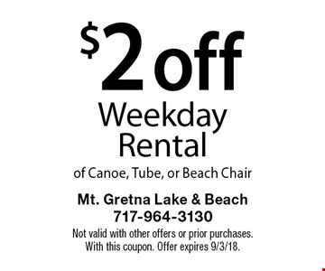 $2 off Weekday Rental of Canoe, Tube, or Beach Chair. Not valid with other offers or prior purchases. With this coupon. Offer expires 9/3/18.