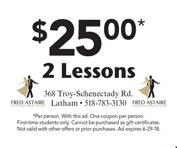 $25.00* 2 Lessons. *Per person. With this ad. One coupon per person. First-time students only. Cannot be purchased as gift certificates. Not valid with other offers or prior purchases. Ad expires 6-29-18.