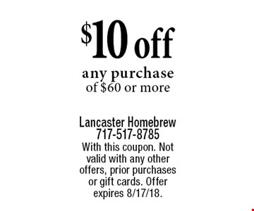 $10 off any purchase of $60 or more. With this coupon. Not valid with any other offers, prior purchases or gift cards. Offer expires 8/17/18.