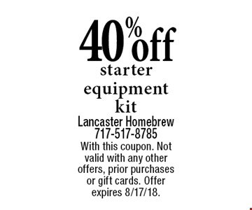 40%off starter equipment kit. With this coupon. Not valid with any other offers, prior purchases or gift cards. Offer expires 8/17/18.