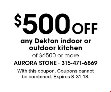 $500 Off any Dekton indoor or outdoor kitchen of $6500 or more. With this coupon. Coupons cannot be combined. Expires 8-31-18.