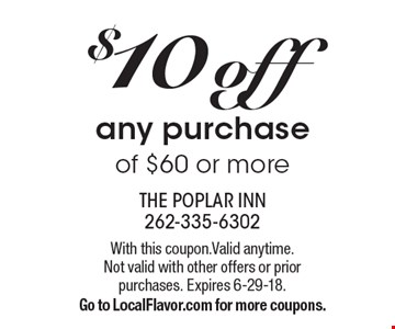 $10 off any purchase of $60 or more. With this coupon. Valid anytime. Not valid with other offers or priorpurchases. Expires 6-29-18. Go to LocalFlavor.com for more coupons.