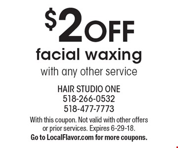 $2 OFF facial waxing with any other service. With this coupon. Not valid with other offers or prior services. Expires 6-29-18. Go to LocalFlavor.com for more coupons.