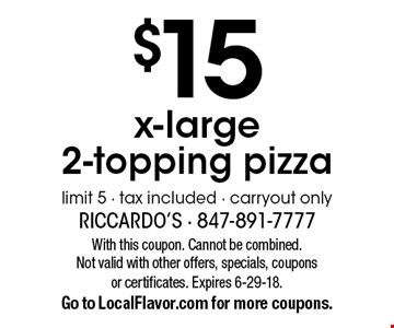 $15 x-large 2-topping pizza. Limit 5. Tax included. Carryout only. With this coupon. Cannot be combined.Not valid with other offers, specials, coupons or certificates. Expires 6-29-18. Go to LocalFlavor.com for more coupons.