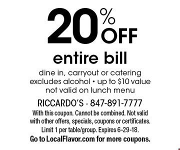20% OFF entire bill. Dine in, carryout or catering. Excludes alcohol. Up to $10 value. Not valid on lunch menu. With this coupon. Cannot be combined. Not valid with other offers, specials, coupons or certificates. Limit 1 per table/group. Expires 6-29-18. Go to LocalFlavor.com for more coupons.