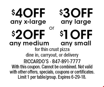 $1 OFF any small for thin crust pizza OR $3 OFF any large for thin crust pizza OR $2 OFF any medium for thin crust pizza OR $4 OFF any x-large for thin crust pizza. Dine in, carryout, or delivery. With this coupon. Cannot be combined. Not valid with other offers, specials, coupons or certificates. Limit 1 per table/group. Expires 6-29-18.