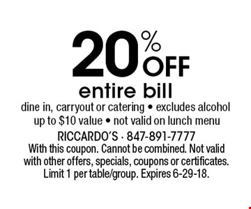 20% OFF entire bill. Dine in, carryout or catering. Excludes alcohol. Up to $10 value. Not valid on lunch menu. With this coupon. Cannot be combined. Not valid with other offers, specials, coupons or certificates. Limit 1 per table/group. Expires 6-29-18.