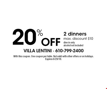 20% off 2 dinners, max. discount $10, dine in only, alcohol not included. With this coupon. One coupon per table. Not valid with other offers or on holidays. Expires 6/29/18.