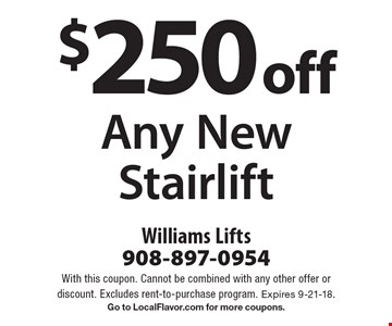 $250 off any new stairlift. With this coupon. Cannot be combined with any other offer or discount. Excludes rent-to-purchase program. Expires 9-21-18. Go to LocalFlavor.com for more coupons.