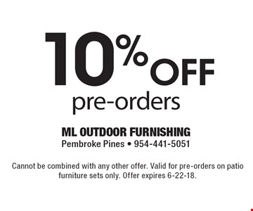 10% off pre-orders. Cannot be combined with any other offer. Valid for pre-orders on patio furniture sets only. Offer expires 6-22-18.