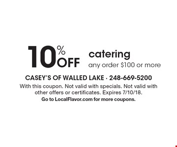 10% Off catering any order $100 or more. With this coupon. Not valid with specials. Not valid with other offers or certificates. Expires 7/10/18. Go to LocalFlavor.com for more coupons.