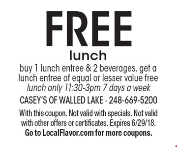 FREE lunch. Buy 1 lunch entree & 2 beverages, get a lunch entree of equal or lesser value free lunch only 11:30-3pm 7 days a week. With this coupon. Not valid with specials. Not valid with other offers or certificates. Expires 6/29/18. Go to LocalFlavor.com for more coupons.