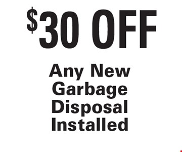 $30 Off Any New Garbage Disposal Installed. Exp. 7/27/18.