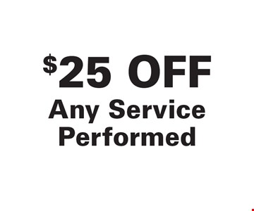 $25 Off Any Service Performed. Exp. 7/27/18.