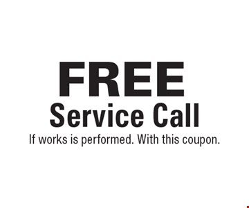 Free Service Call. If works is performed. With this coupon. Exp. 7/27/18.