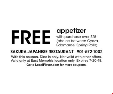 Freeappetizer with purchase over $25 (choice between Gyoza, Edamame, Spring Rolls). With this coupon. Dine in only. Not valid with other offers. Valid only at East Memphis location only. Expires 7-20-18. Go to LocalFlavor.com for more coupons.