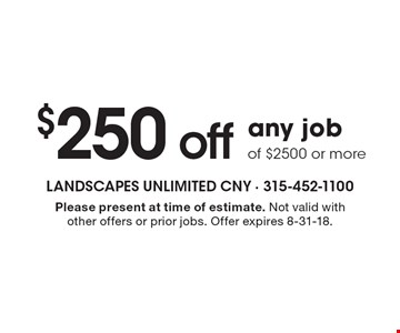 $250 off any job of $2500 or more. Please present at time of estimate. Not valid with other offers or prior jobs. Offer expires 8-31-18.