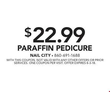 $22.99 Paraffin Pedicure. With this coupon. Not valid with any other offers or prior services. One coupon per visit. Offer expires 8-3-18.