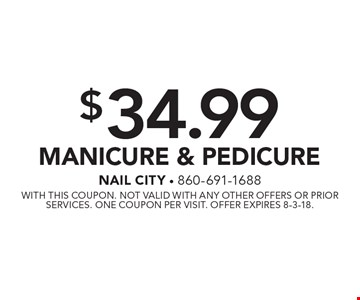 $34.99 Manicure & Pedicure. With this coupon. Not valid with any other offers or prior services. One coupon per visit. Offer expires 8-3-18.