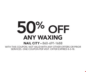 50% Off Any Waxing. With this coupon. Not valid with any other offers or prior services. One coupon per visit. Offer expires 8-3-18.