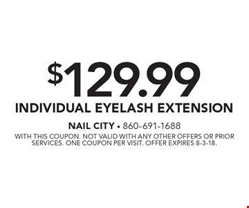 $129.99 Individual Eyelash Extension. With this coupon. Not valid with any other offers or prior services. One coupon per visit. Offer expires 8-3-18.